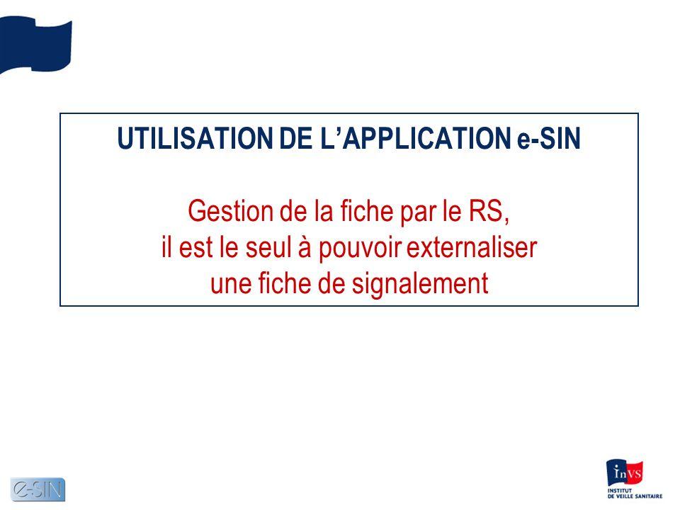 UTILISATION DE LAPPLICATION e-SIN Gestion de la fiche par le RS, il est le seul à pouvoir externaliser une fiche de signalement