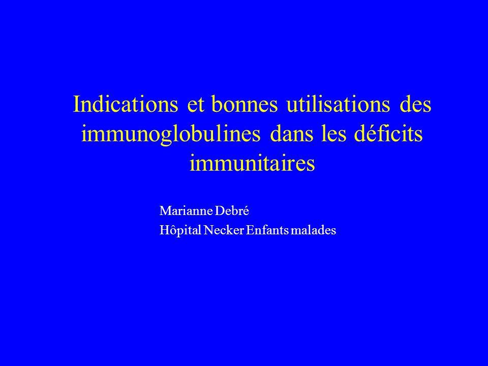 Indications et bonnes utilisations des immunoglobulines dans les déficits immunitaires Marianne Debré Hôpital Necker Enfants malades