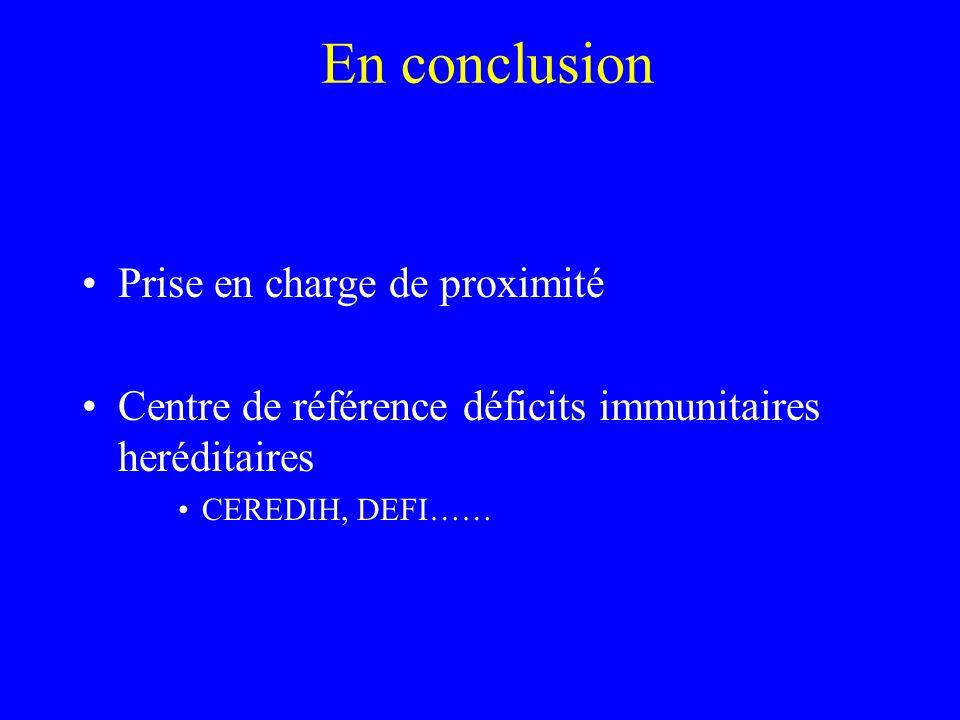 En conclusion Prise en charge de proximité Centre de référence déficits immunitaires heréditaires CEREDIH, DEFI……