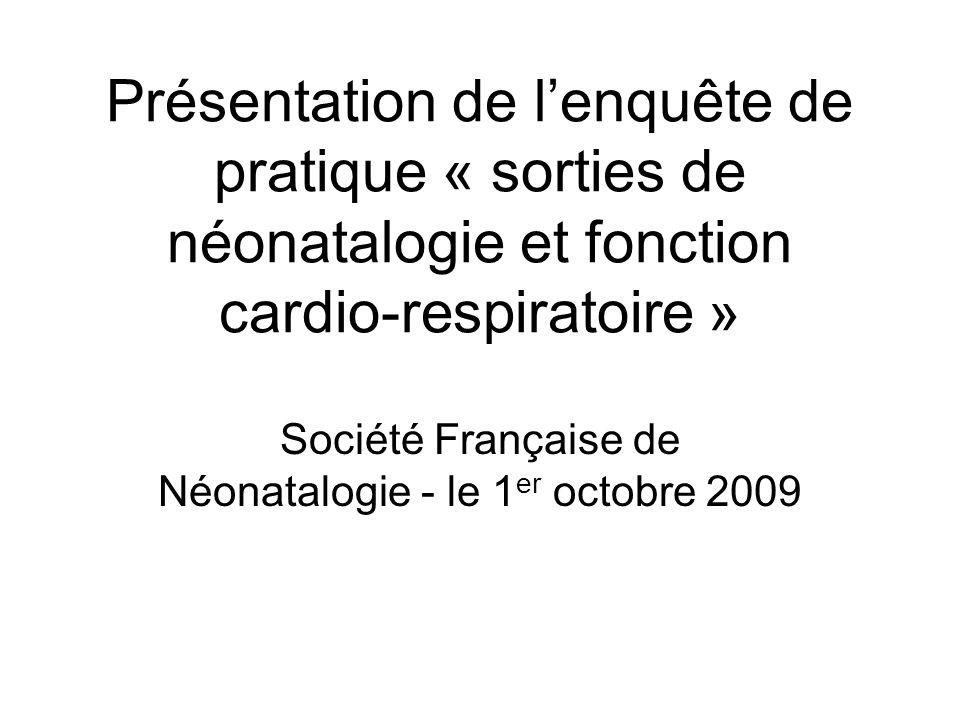 Présentation de lenquête de pratique « sorties de néonatalogie et fonction cardio-respiratoire » Société Française de Néonatalogie - le 1 er octobre 2