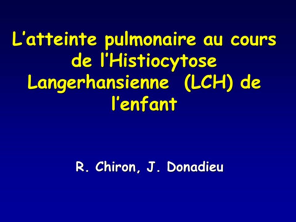 Latteinte pulmonaire au cours de lHistiocytose Langerhansienne (LCH) de lenfant R. Chiron, J. Donadieu