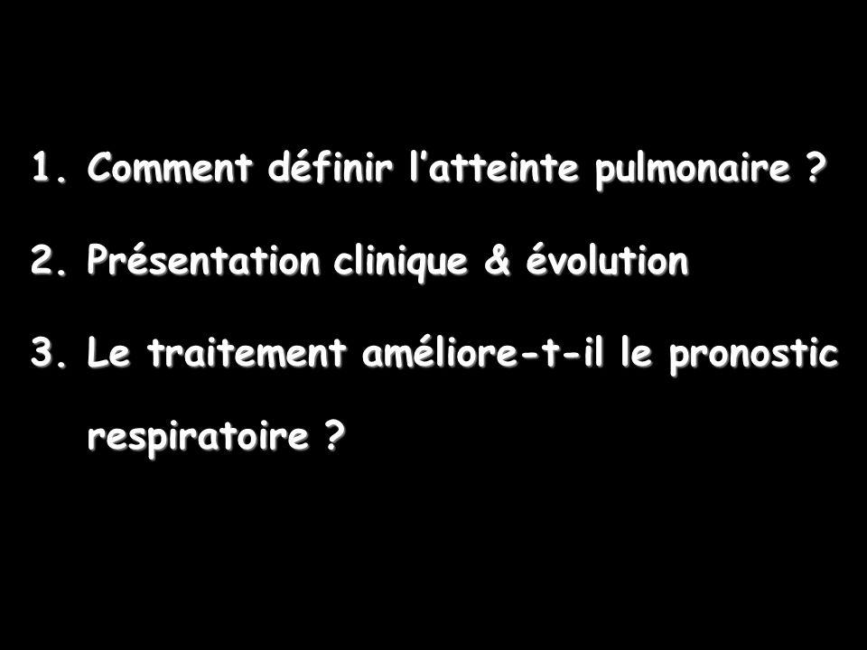 1.Comment définir latteinte pulmonaire ? 2.Présentation clinique & évolution 3.Le traitement améliore-t-il le pronostic respiratoire ?