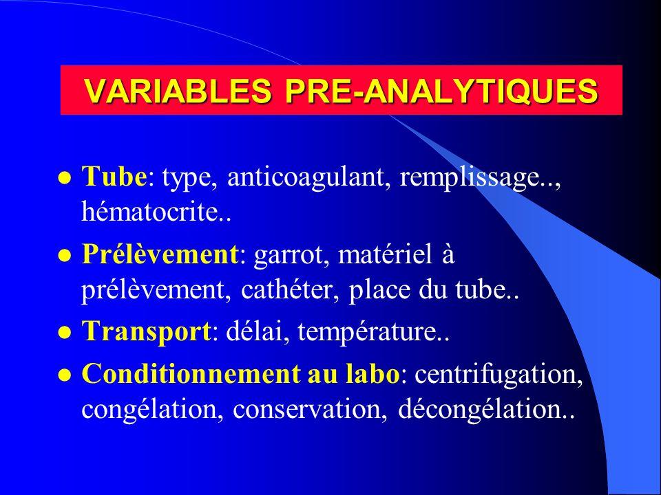 VARIABLES PRE-ANALYTIQUES l Tube: type, anticoagulant, remplissage.., hématocrite.. l Prélèvement: garrot, matériel à prélèvement, cathéter, place du