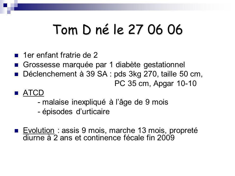 Tom D né le 27 06 06 1er enfant fratrie de 2 Grossesse marquée par 1 diabète gestationnel Déclenchement à 39 SA : pds 3kg 270, taille 50 cm, PC 35 cm,