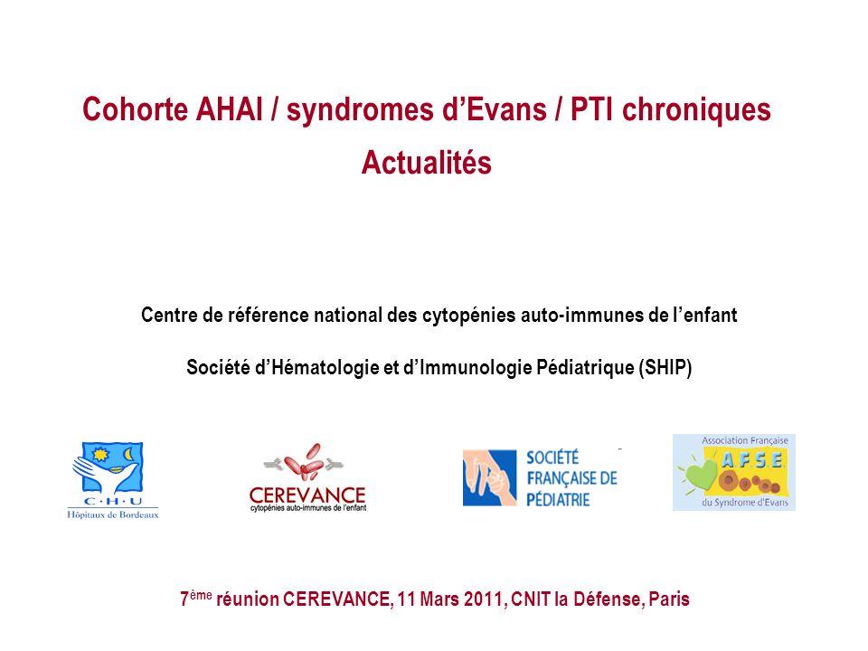 Cohorte AHAI / syndromes dEvans / PTI chroniques Actualités 7 ème réunion CEREVANCE, 11 Mars 2011, CNIT la Défense, Paris Centre de référence national