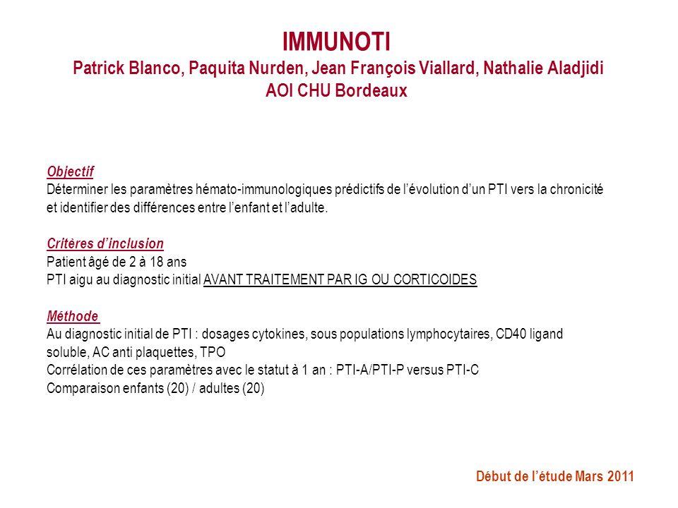 IMMUNOTI Patrick Blanco, Paquita Nurden, Jean François Viallard, Nathalie Aladjidi AOI CHU Bordeaux Objectif Déterminer les paramètres hémato-immunolo