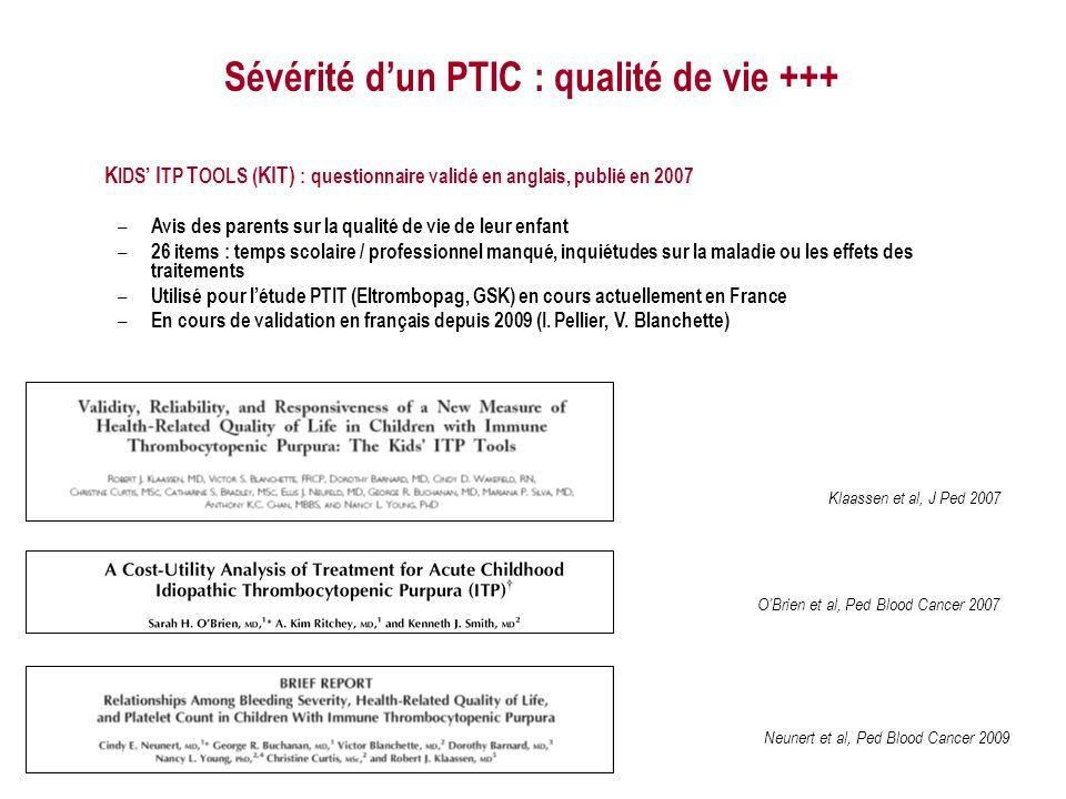 OBrien et al, Ped Blood Cancer 2007 Neunert et al, Ped Blood Cancer 2009 Sévérité dun PTIC : qualité de vie +++ Klaassen et al, J Ped 2007 K IDS I TP