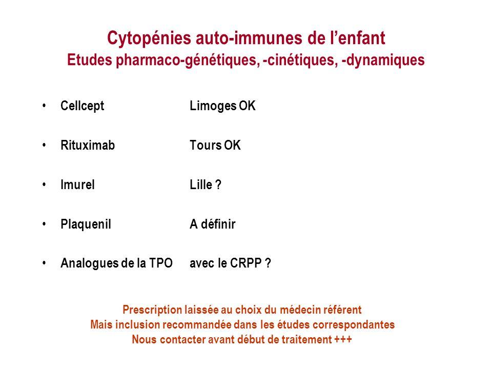Cytopénies auto-immunes de lenfant Etudes pharmaco-génétiques, -cinétiques, -dynamiques CellceptLimoges OK RituximabTours OK ImurelLille ? PlaquenilA