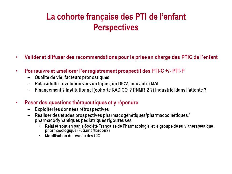 La cohorte française des PTI de lenfant Perspectives Valider et diffuser des recommandations pour la prise en charge des PTIC de lenfant Poursuivre et