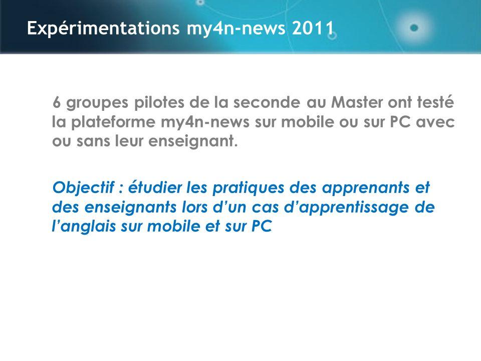Expérimentations my4n-news 2011 6 groupes pilotes de la seconde au Master ont testé la plateforme my4n-news sur mobile ou sur PC avec ou sans leur enseignant.