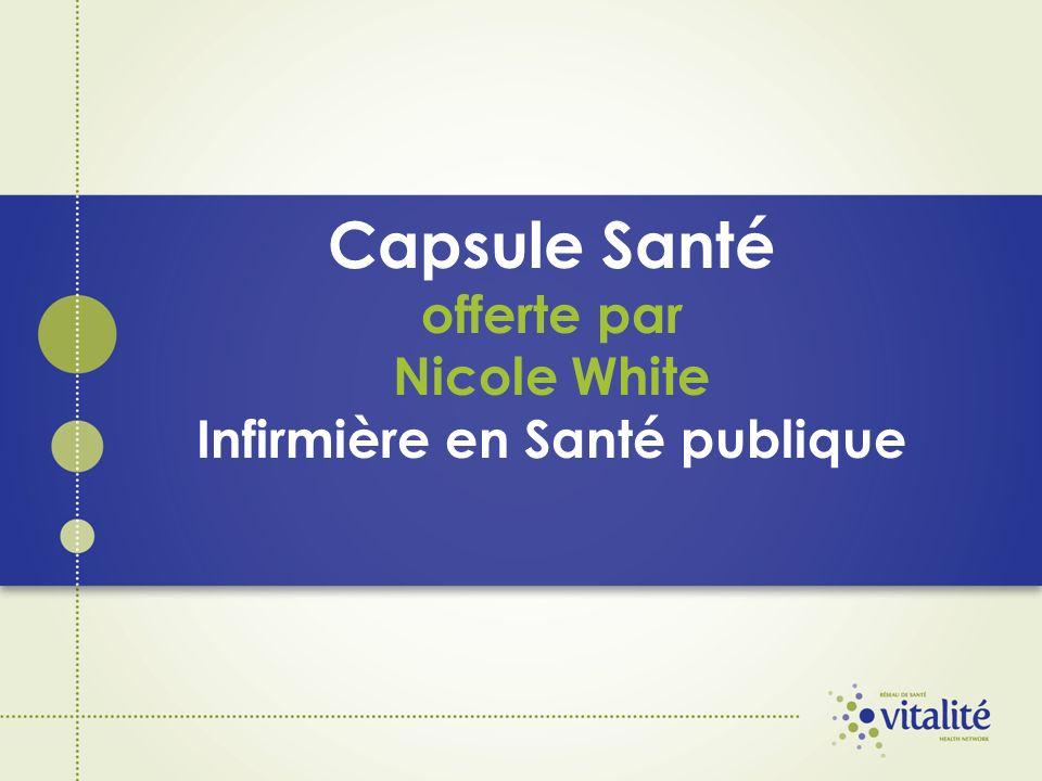 Capsule Santé offerte par Nicole White Infirmière en Santé publique