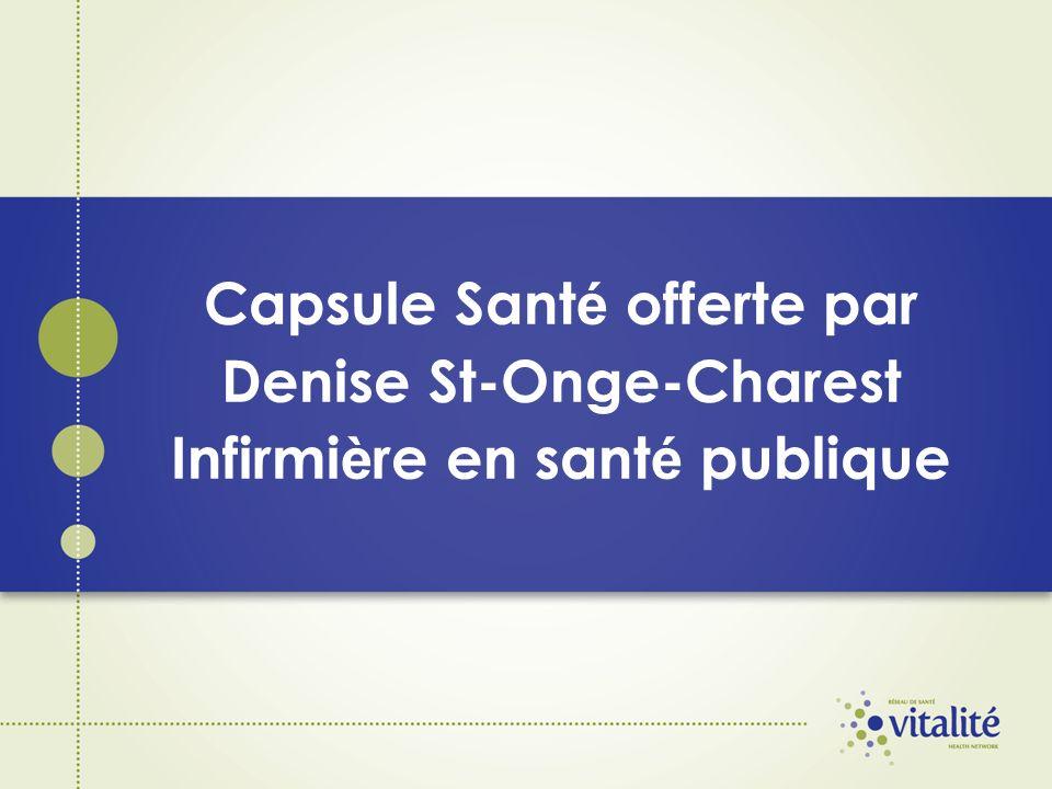 Capsule Sant é offerte par Denise St-Onge-Charest Infirmi è re en sant é publique