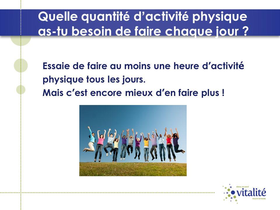 Quelle quantit é d activit é physique as-tu besoin de faire chaque jour .