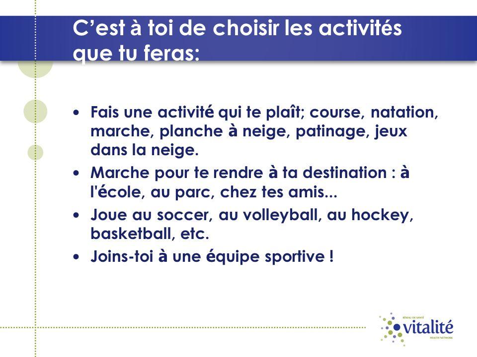 C est à toi de choisir les activit é s que tu feras: Fais une activit é qui te pla î t; course, natation, marche, planche à neige, patinage, jeux dans la neige.
