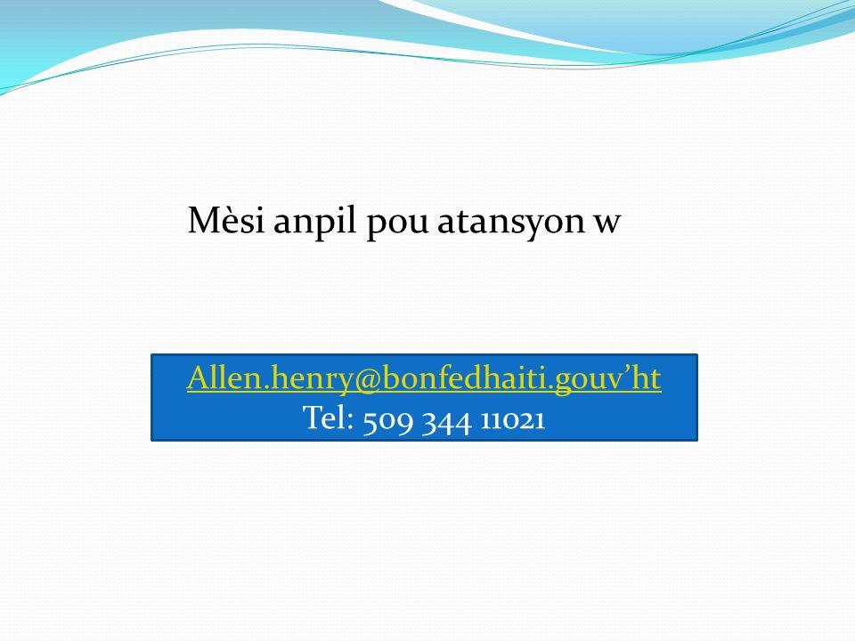 Mèsi anpil pou atansyon w Allen.henry@bonfedhaiti.gouvht Tel: 509 344 11021