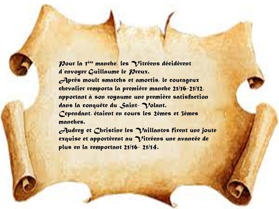 Pour la 1 ère manche, les Vitréens décidèrent denvoyer Guillaume le Preux.