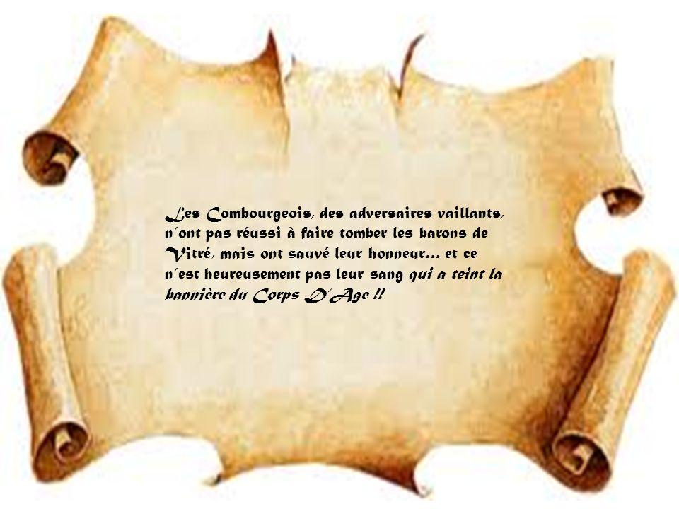 Les Combourgeois, des adversaires vaillants, nont pas réussi à faire tomber les barons de Vitré, mais ont sauvé leur honneur… et ce nest heureusement pas leur sang qui a teint la bannière du Corps DAge !!