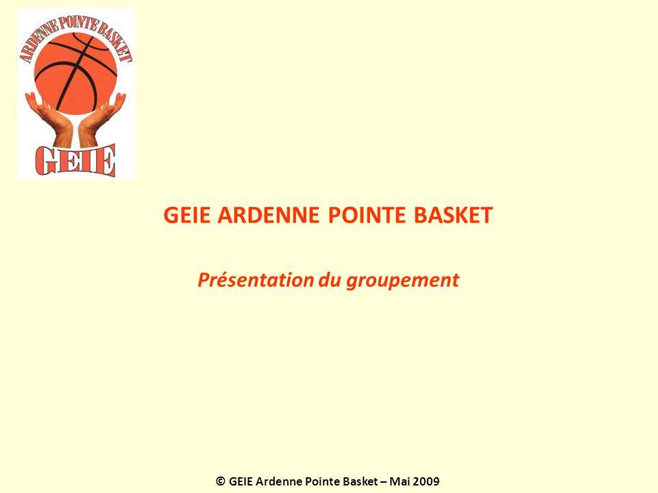 GEIE ARDENNE POINTE BASKET Présentation du groupement © GEIE Ardenne Pointe Basket – Mai 2009