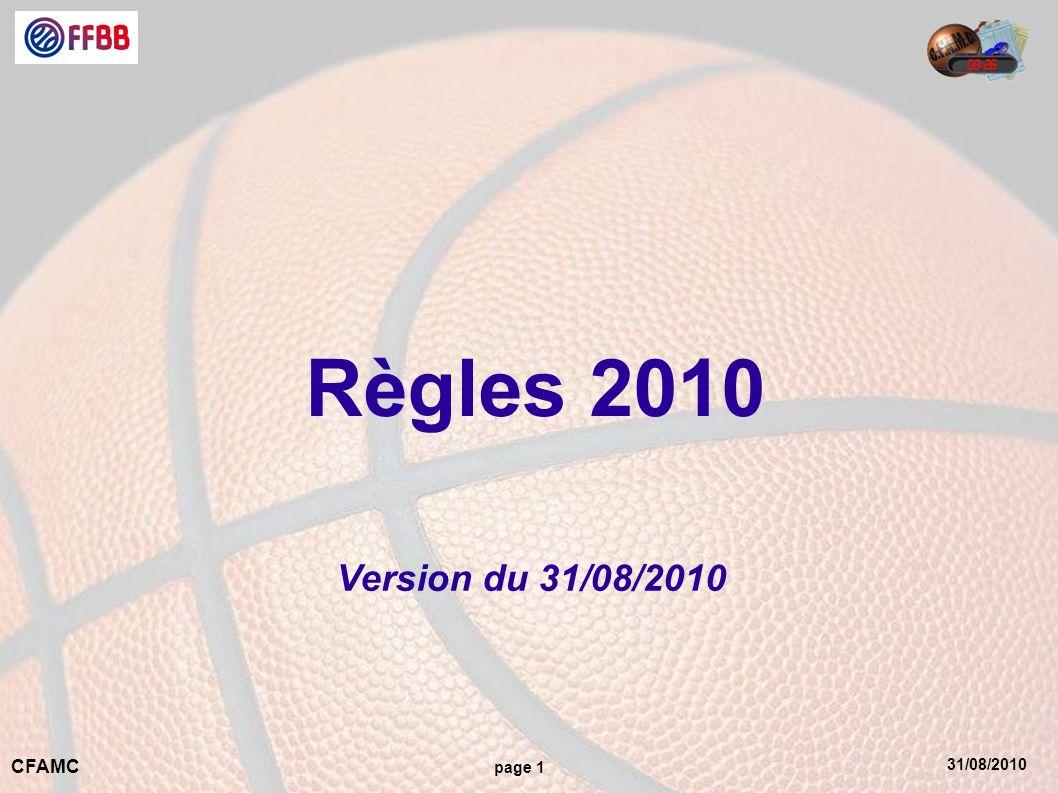 31/08/2010 CFAMC page 2 Règles 2010 Les documents de référence : Le règlement officiel de Basket-Ball 2010 Les interprétations officielles 2010 Le manuel de larbitrage à 2 arbitres Le manuel de larbitrage à 3 arbitres Léquipement de Basket-Ball NB : Les versions anglaises restent la référence