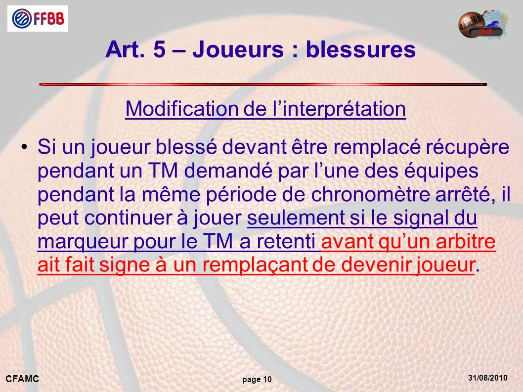 31/08/2010 CFAMC page 10 Art. 5 – Joueurs : blessures Modification de linterprétation Si un joueur blessé devant être remplacé récupère pendant un TM