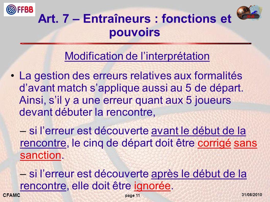 31/08/2010 CFAMC page 11 Art. 7 – Entraîneurs : fonctions et pouvoirs Modification de linterprétation La gestion des erreurs relatives aux formalités