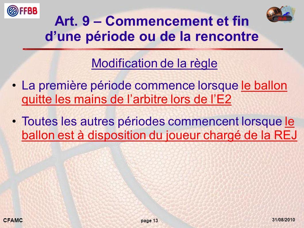 31/08/2010 CFAMC page 13 Art. 9 – Commencement et fin dune période ou de la rencontre Modification de la règle La première période commence lorsque le