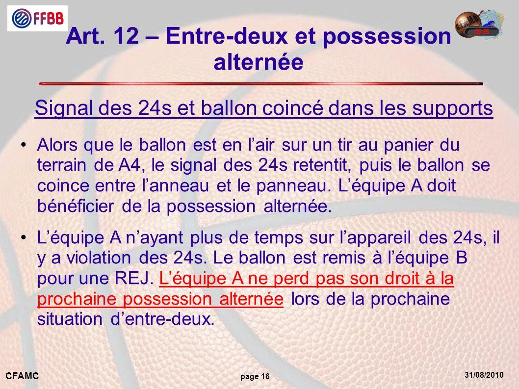 31/08/2010 CFAMC page 16 Art. 12 – Entre-deux et possession alternée Signal des 24s et ballon coincé dans les supports Alors que le ballon est en lair