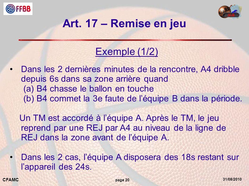 31/08/2010 CFAMC page 20 Art. 17 – Remise en jeu Exemple (1/2) Dans les 2 dernières minutes de la rencontre, A4 dribble depuis 6s dans sa zone arrière