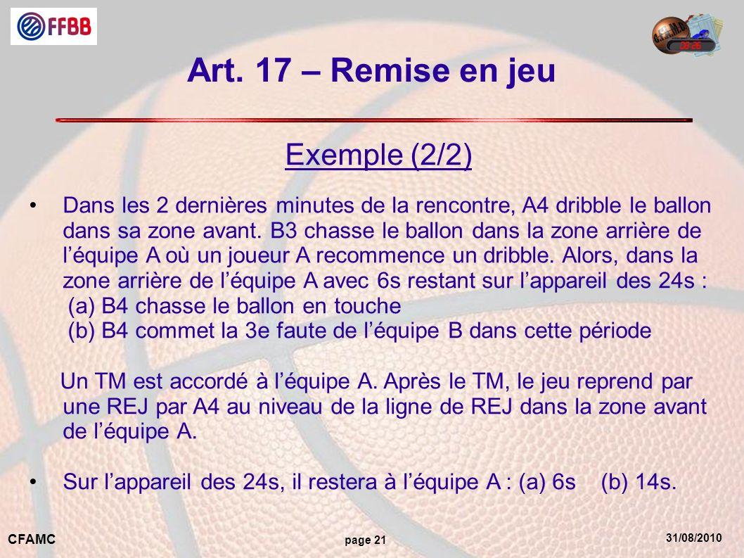 31/08/2010 CFAMC page 21 Art. 17 – Remise en jeu Exemple (2/2) Dans les 2 dernières minutes de la rencontre, A4 dribble le ballon dans sa zone avant.