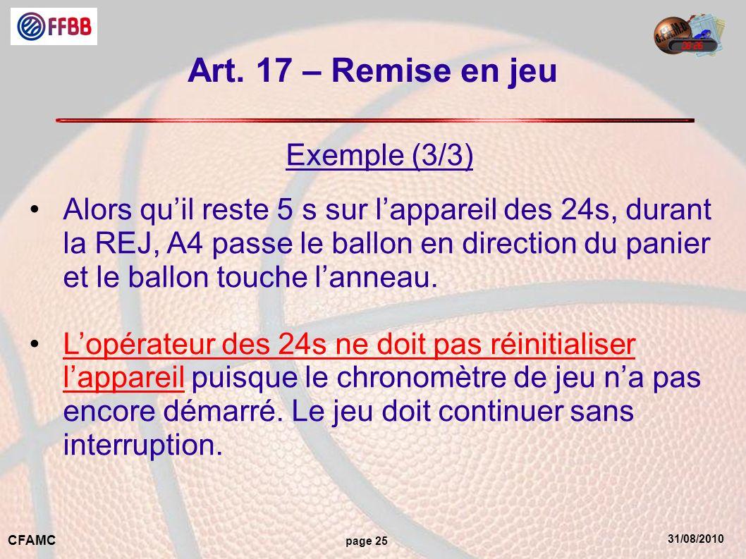 31/08/2010 CFAMC page 25 Art. 17 – Remise en jeu Exemple (3/3) Alors quil reste 5 s sur lappareil des 24s, durant la REJ, A4 passe le ballon en direct