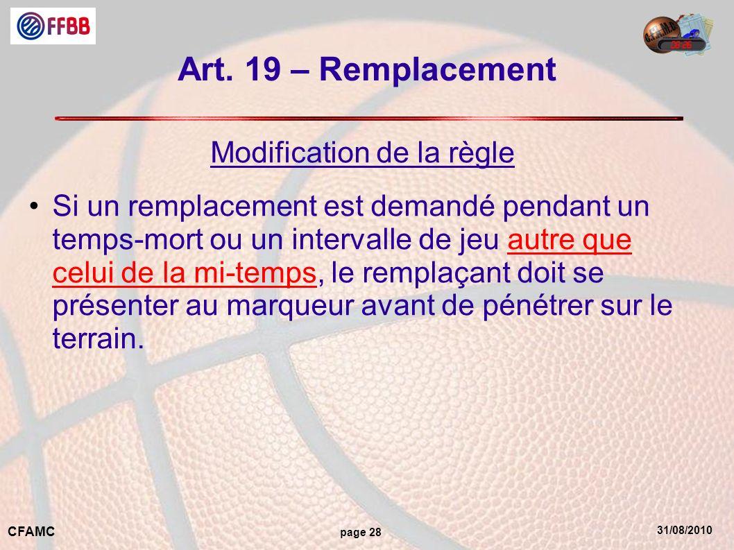 31/08/2010 CFAMC page 28 Art. 19 – Remplacement Modification de la règle Si un remplacement est demandé pendant un temps-mort ou un intervalle de jeu