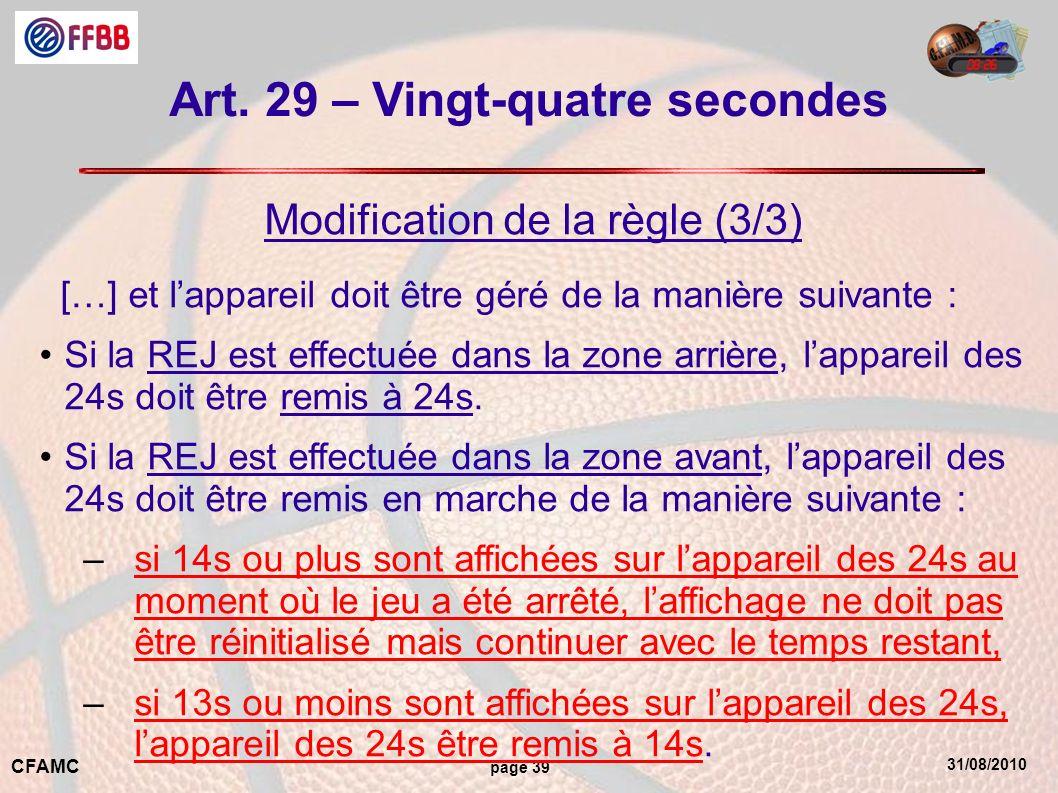 31/08/2010 CFAMC page 39 Art. 29 – Vingt-quatre secondes Modification de la règle (3/3) […] et lappareil doit être géré de la manière suivante : Si la