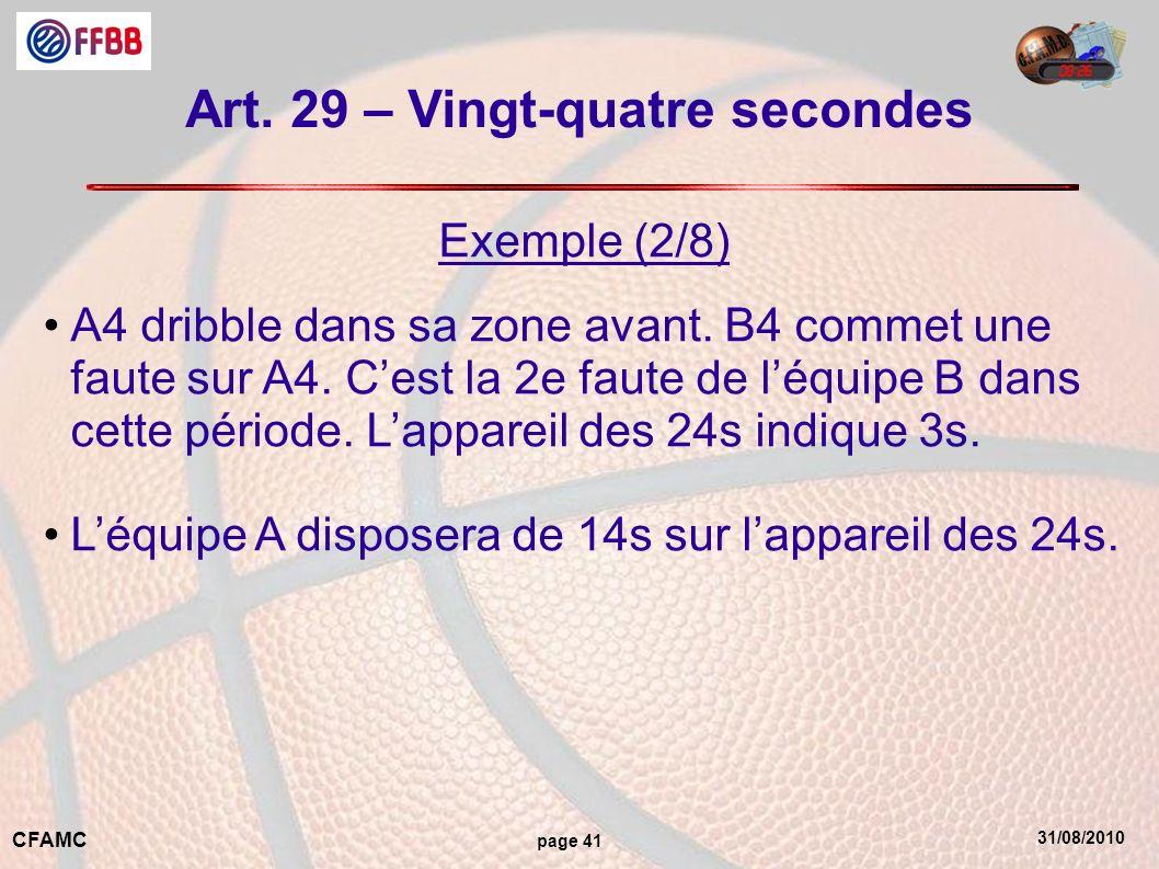 31/08/2010 CFAMC page 41 Art. 29 – Vingt-quatre secondes Exemple (2/8) A4 dribble dans sa zone avant. B4 commet une faute sur A4. Cest la 2e faute de