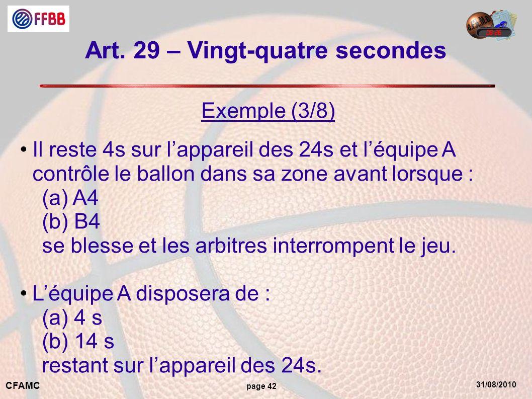 31/08/2010 CFAMC page 42 Art. 29 – Vingt-quatre secondes Exemple (3/8) Il reste 4s sur lappareil des 24s et léquipe A contrôle le ballon dans sa zone