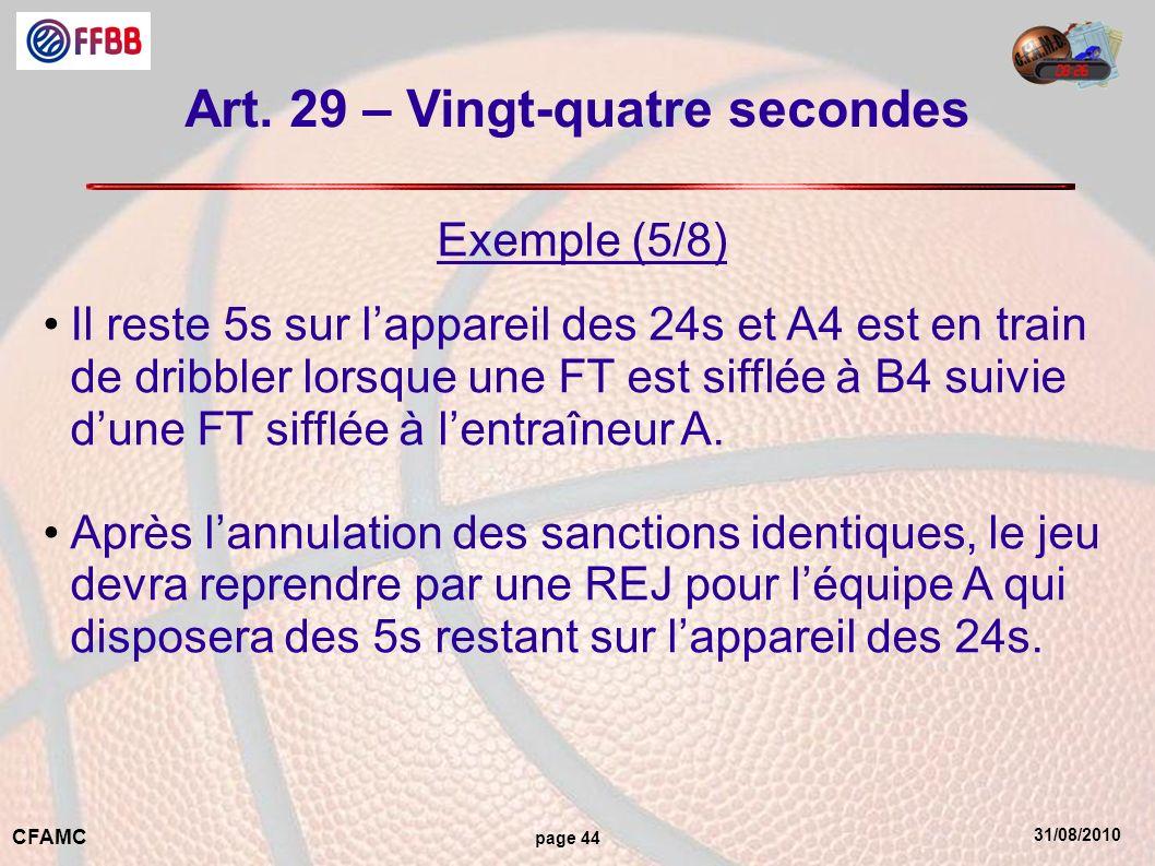 31/08/2010 CFAMC page 44 Art. 29 – Vingt-quatre secondes Exemple (5/8) Il reste 5s sur lappareil des 24s et A4 est en train de dribbler lorsque une FT