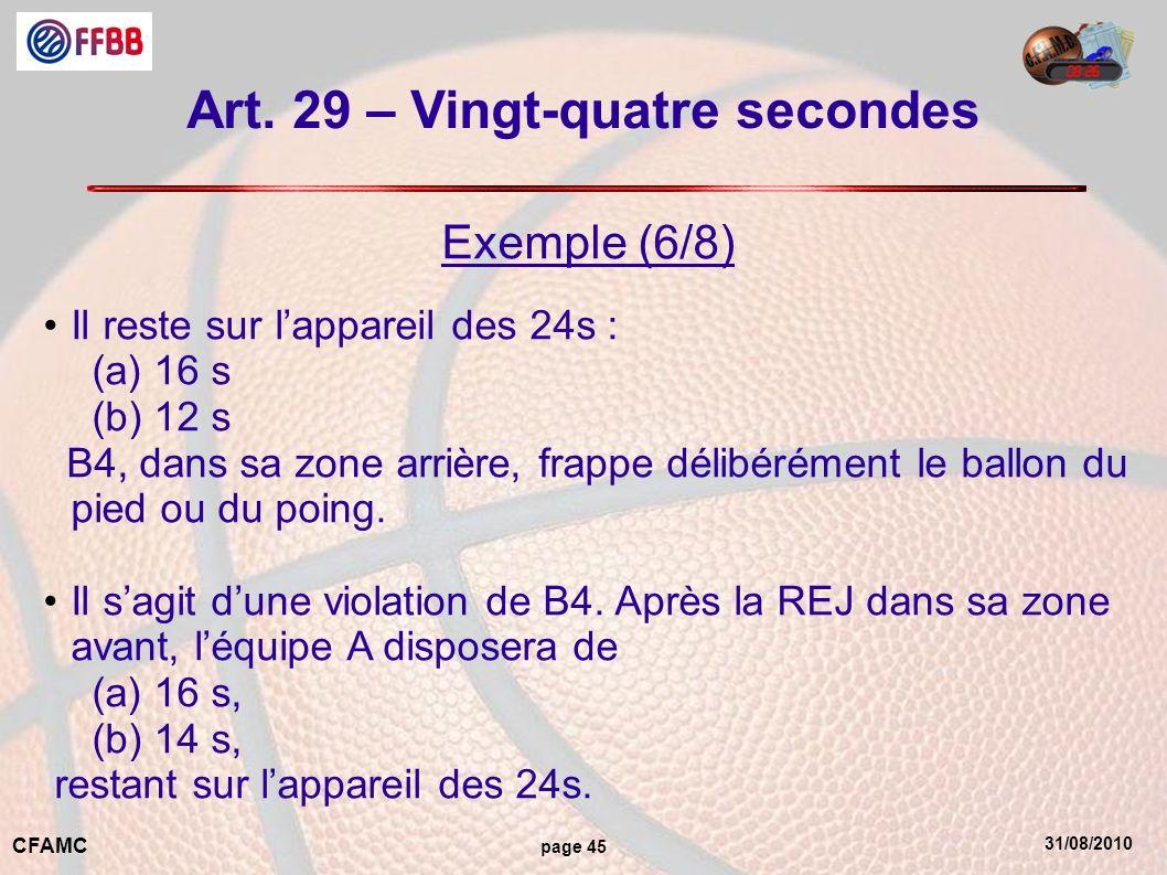 31/08/2010 CFAMC page 45 Art. 29 – Vingt-quatre secondes Exemple (6/8) Il reste sur lappareil des 24s : (a) 16 s (b) 12 s B4, dans sa zone arrière, fr