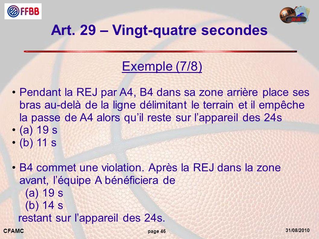 31/08/2010 CFAMC page 46 Art. 29 – Vingt-quatre secondes Exemple (7/8) Pendant la REJ par A4, B4 dans sa zone arrière place ses bras au-delà de la lig