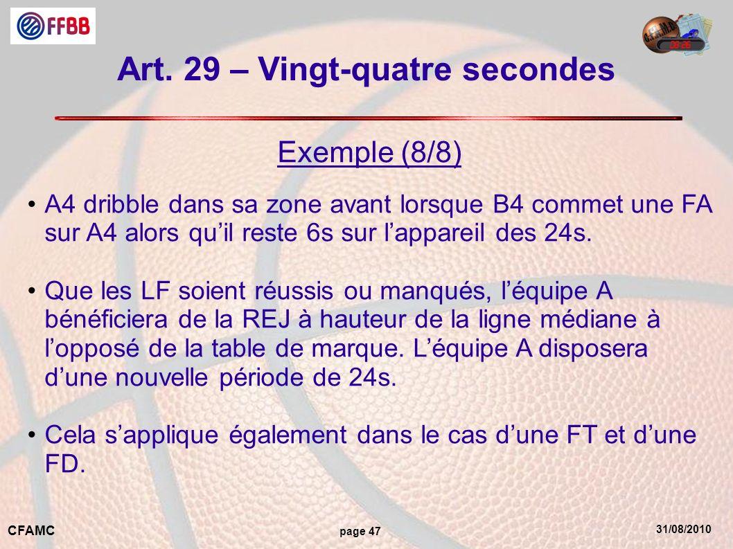 31/08/2010 CFAMC page 47 Art. 29 – Vingt-quatre secondes Exemple (8/8) A4 dribble dans sa zone avant lorsque B4 commet une FA sur A4 alors quil reste