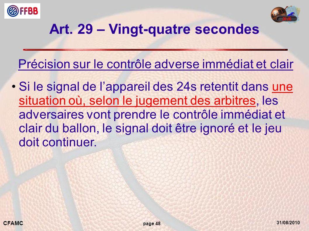 31/08/2010 CFAMC page 48 Art. 29 – Vingt-quatre secondes Précision sur le contrôle adverse immédiat et clair Si le signal de lappareil des 24s retenti