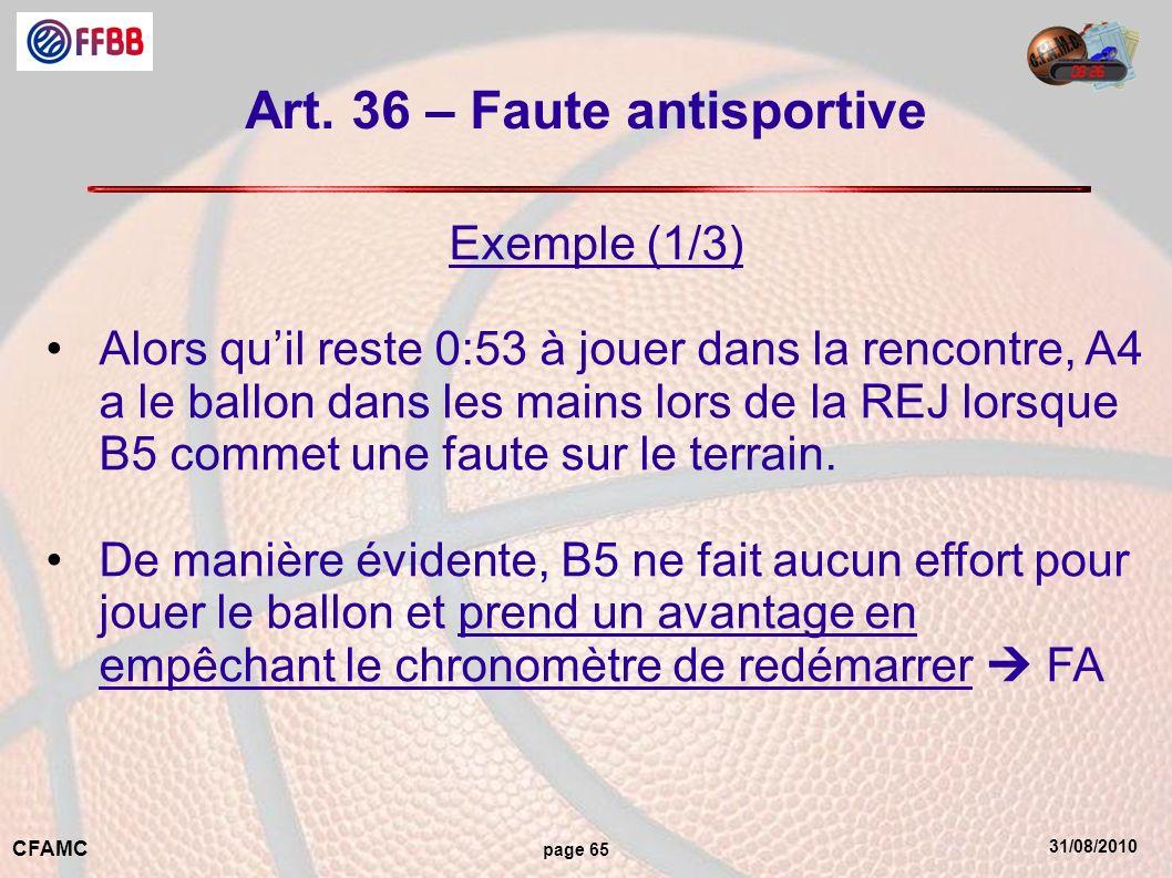 31/08/2010 CFAMC page 65 Art. 36 – Faute antisportive Exemple (1/3) Alors quil reste 0:53 à jouer dans la rencontre, A4 a le ballon dans les mains lor
