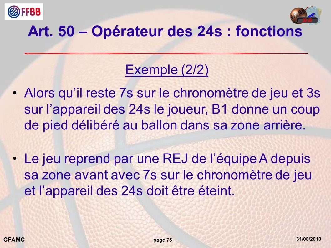 31/08/2010 CFAMC page 75 Art. 50 – Opérateur des 24s : fonctions Exemple (2/2) Alors quil reste 7s sur le chronomètre de jeu et 3s sur lappareil des 2