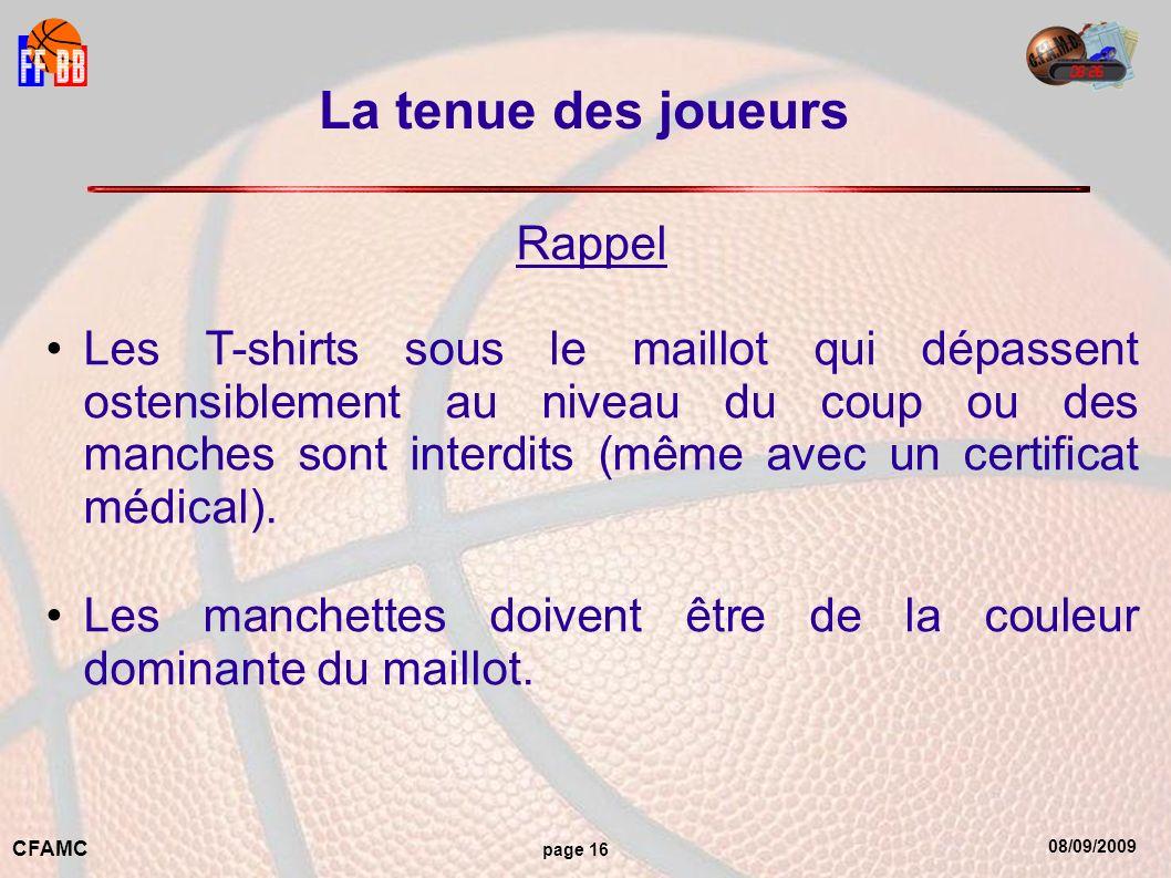 08/09/2009 CFAMC page 16 La tenue des joueurs Rappel Les T-shirts sous le maillot qui dépassent ostensiblement au niveau du coup ou des manches sont interdits (même avec un certificat médical).