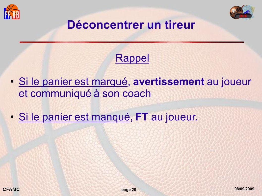 08/09/2009 CFAMC page 29 Déconcentrer un tireur Rappel Si le panier est marqué, avertissement au joueur et communiqué à son coach Si le panier est manqué, FT au joueur.