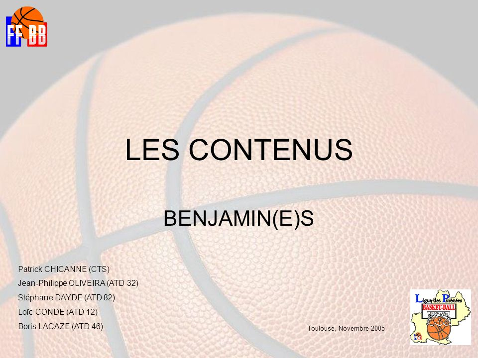LES CONTENUS BENJAMIN(E)S Patrick CHICANNE (CTS) Jean-Philippe OLIVEIRA (ATD 32) Stéphane DAYDE (ATD 82) Loïc CONDE (ATD 12) Boris LACAZE (ATD 46) Toulouse, Novembre 2005