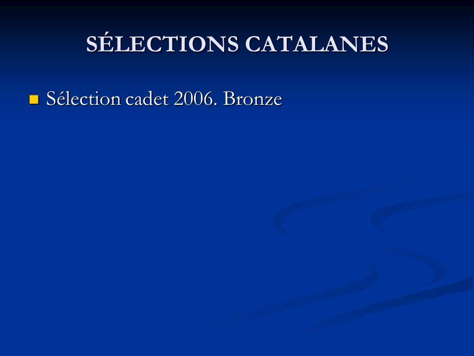 SÉLECTIONS CATALANES Sélection cadet 2006. Bronze Sélection cadet 2006. Bronze