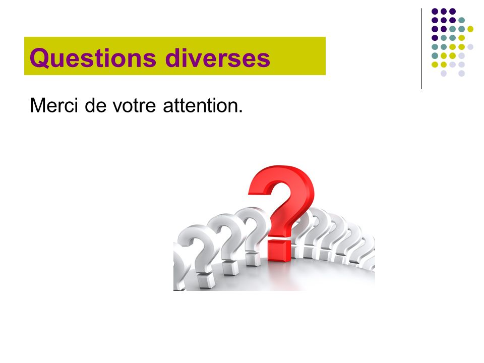 Questions diverses Merci de votre attention.