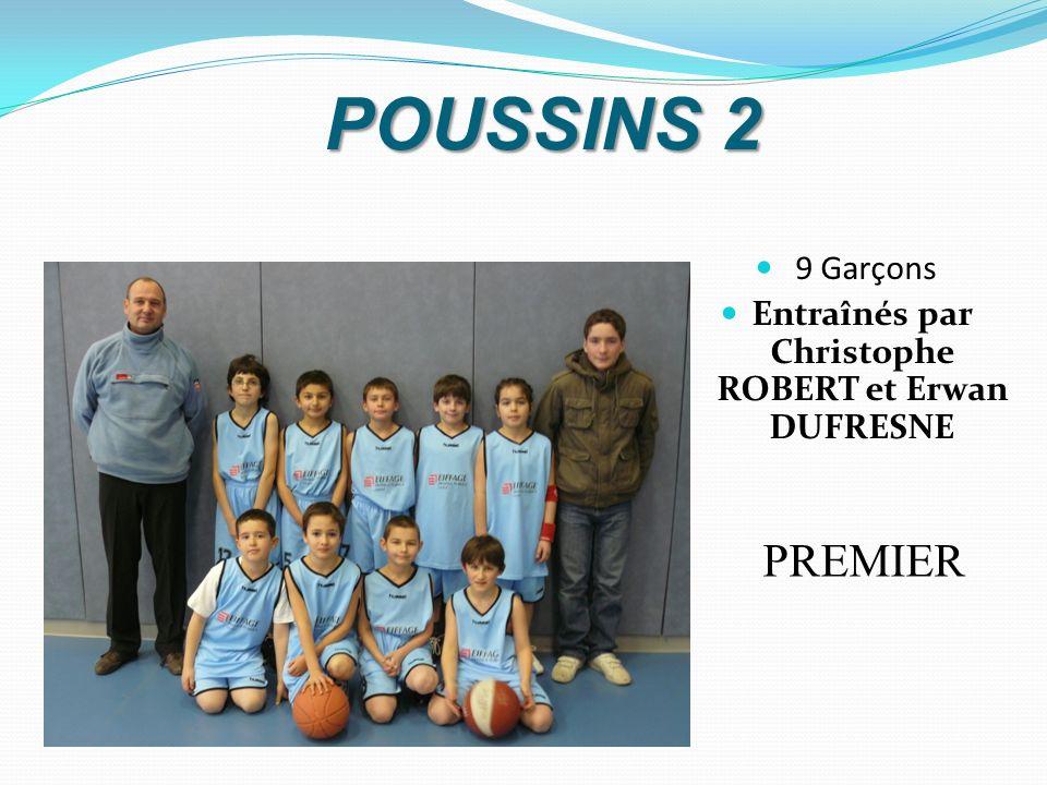 POUSSINS 2 9 Garçons Entraînés par Christophe ROBERT et Erwan DUFRESNE PREMIER