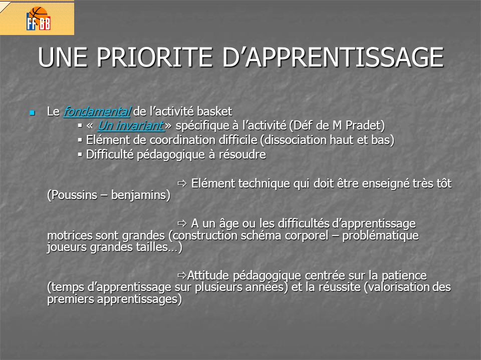 UNE PRIORITE DAPPRENTISSAGE Le fondamental de lactivité basket Le fondamental de lactivité basketfondamental « Un invariant » spécifique à lactivité (