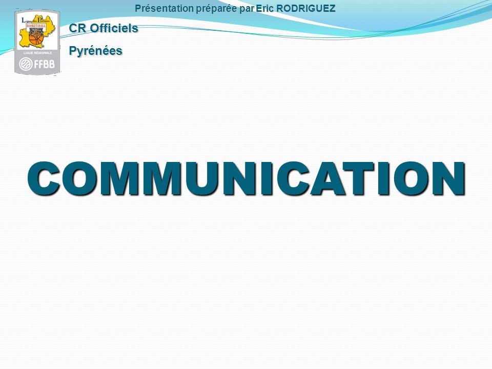 COMMUNICATION CR Officiels Pyrénées Présentation préparée par Eric RODRIGUEZ