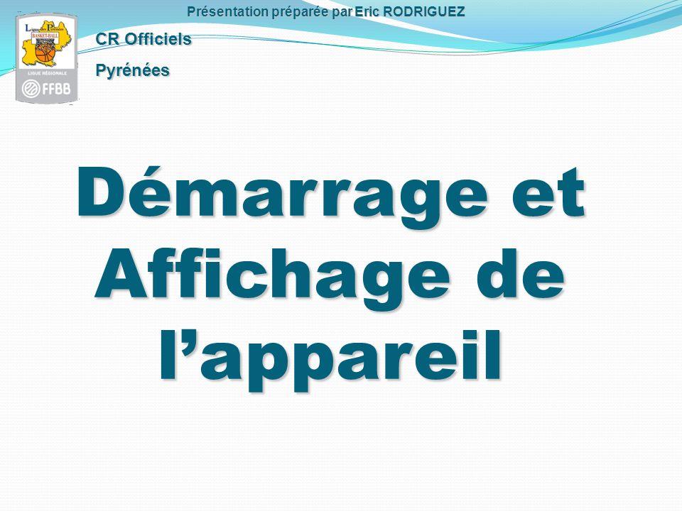 Démarrage et Affichage de lappareil CR Officiels Pyrénées Présentation préparée par Eric RODRIGUEZ